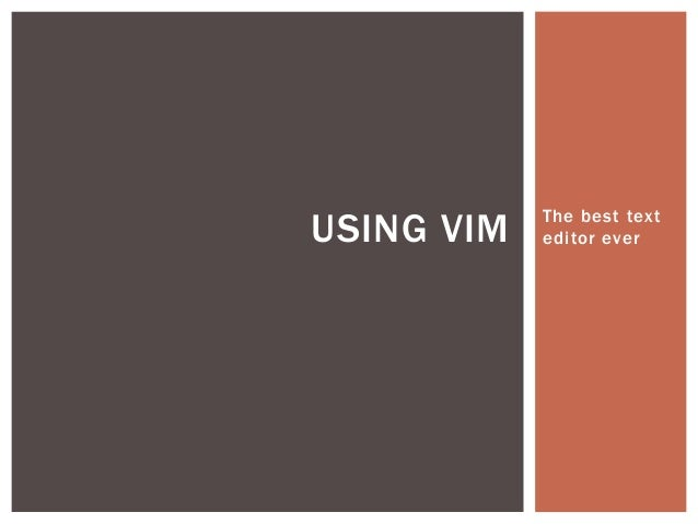 USING VIM   The best text            editor ever