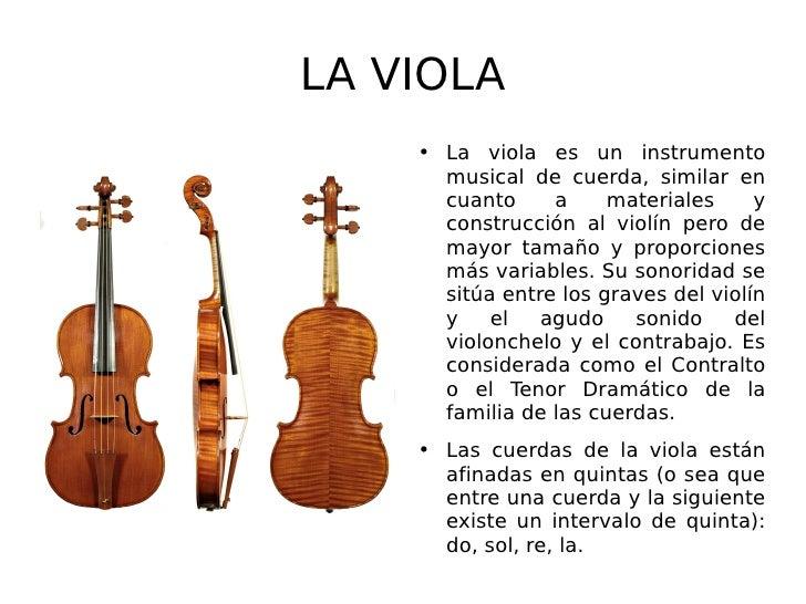 LA VIOLA <ul><li>La viola es un instrumento musical de cuerda, similar en cuanto a materiales y construcción al violín per...