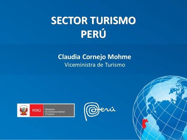 SECTOR TURISMO PERÚ Claudia Cornejo Mohme Viceministra de Turismo