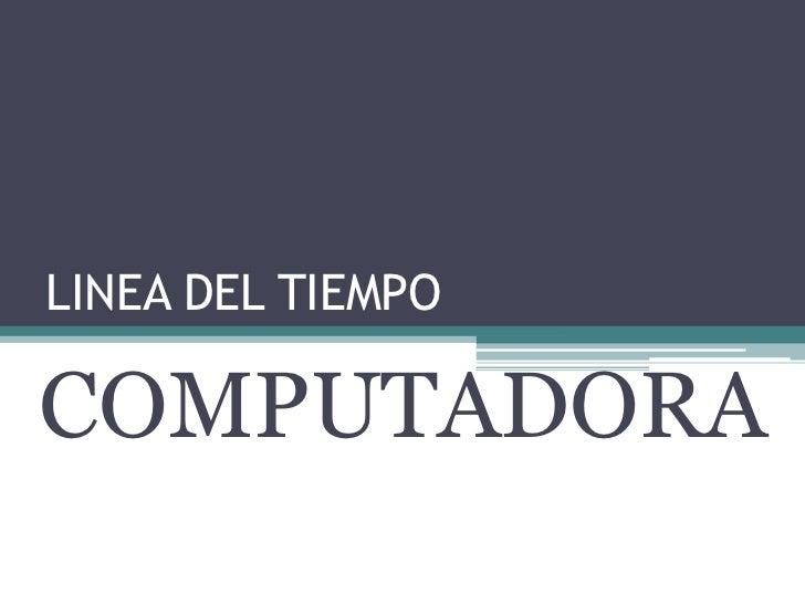 LINEA DEL TIEMPO<br />COMPUTADORA<br />