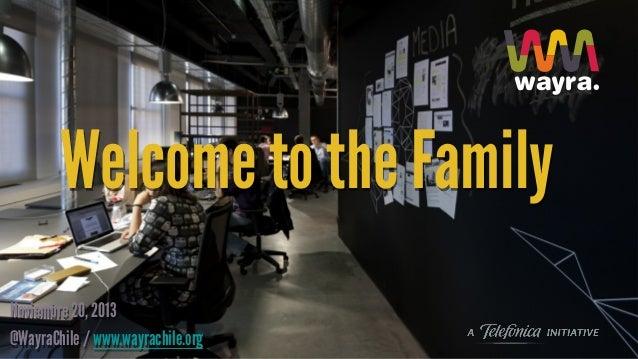Welcome to the Family Noviembre 20, 2013 @WayraChile / www.wayrachile.org