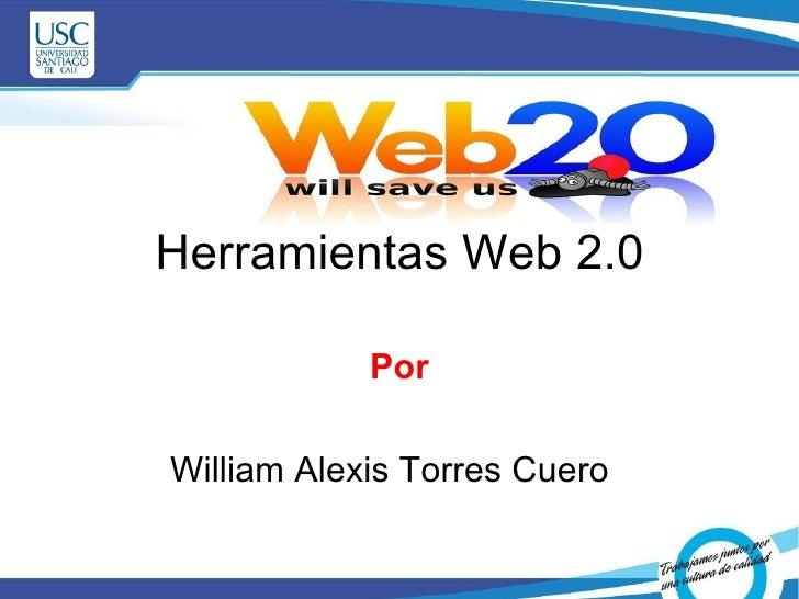 Herramientas Web 2.0 Por William Alexis Torres Cuero