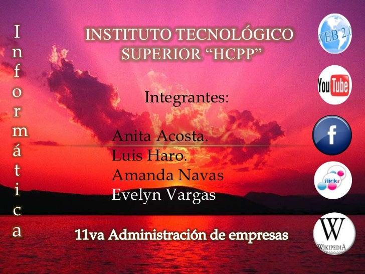 "I   INSTITUTO TECNOLÓGICOn       SUPERIOR ""HCPP""fo        Integrantes:rm     Anita Acosta.á     Luis Haro.t     Amanda Nav..."