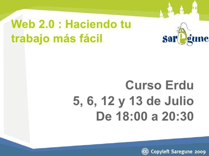 Web 2.0 : Haciendo tu trabajo más fácil                        Curso Erdu           5, 6, 12 y 13 de Julio                ...