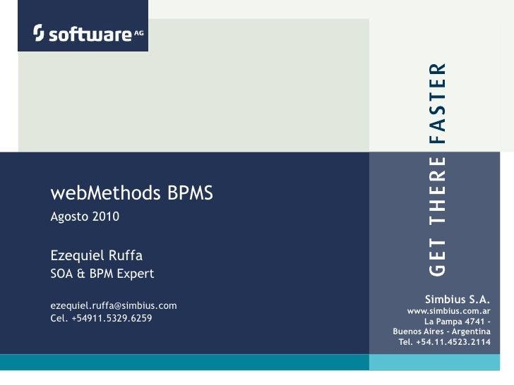 webMethods BPMSAgosto 2010 <br />Ezequiel Ruffa<br />SOA & BPM Expert<br />ezequiel.ruffa@simbius.com <br />Cel. +54911.53...