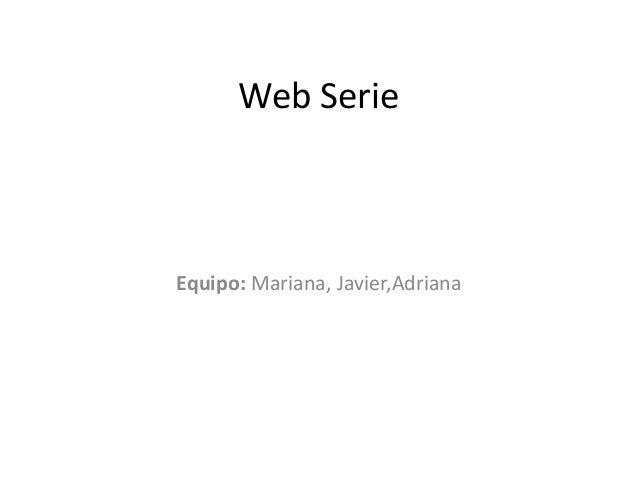 Web Serie Equipo: Mariana, Javier,Adriana
