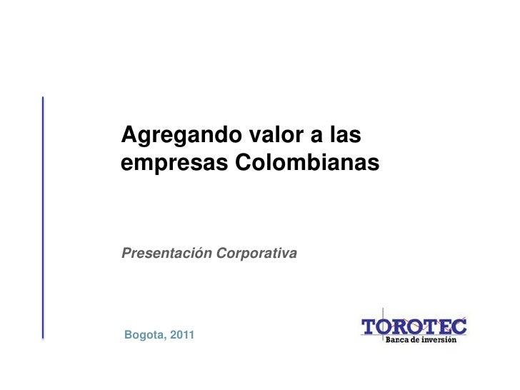 Agregando valor a lasempresas ColombianasPresentación CorporativaBogota, 2011
