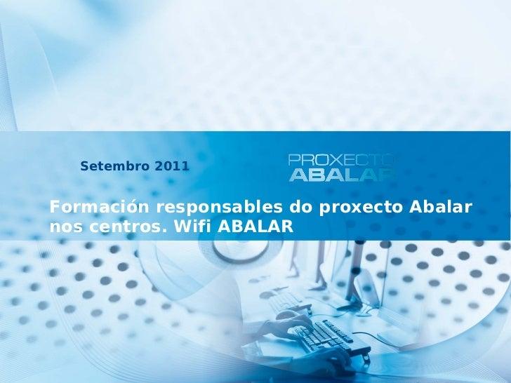 Setembro 2011Formación responsables do proxecto Abalarnos centros. Wifi ABALAR