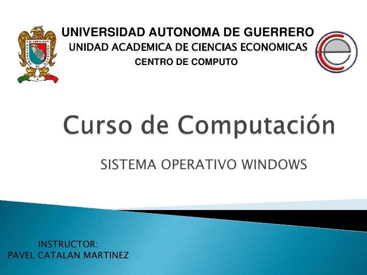 Curso de Computación<br />UNIVERSIDAD AUTONOMA DE GUERRERO<br />UNIDAD ACADEMICA DE CIENCIAS ECONOMICAS<br />CENTRO DE COM...