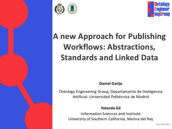 A new Approach for Publishing   Workflows: Abstractions,  Standards and Linked Data                       Daniel Garijo On...