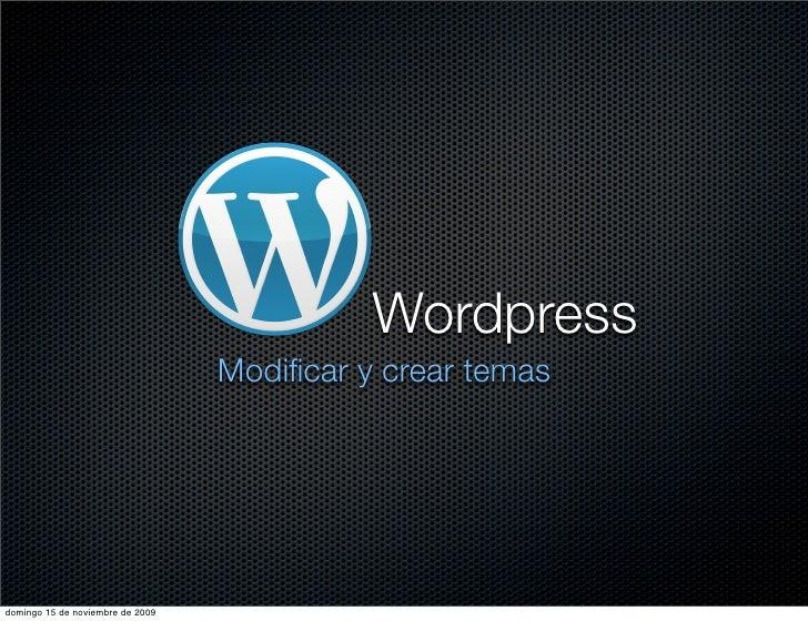 Wordpress                                   Modificar y crear temas     domingo 15 de noviembre de 2009