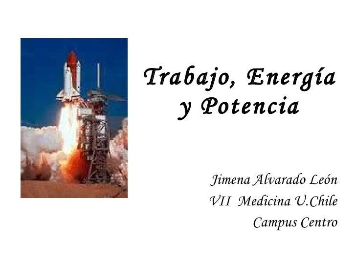 Trabajo, Energía  y Potencia  Jimena Alvarado León VII  Medicina U.Chile Campus Centro