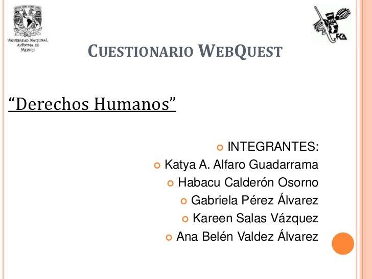 """CUESTIONARIO WEBQUEST""""Derechos Humanos""""                            INTEGRANTES:                Katya A. Alfaro Guadarram..."""