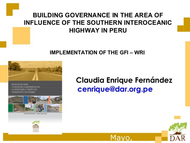 BUILDING GOVERNANCE IN THE AREA OFINFLUENCE OF THE SOUTHERN INTEROCEANIC             HIGHWAY IN PERU      IMPLEMENTATION O...