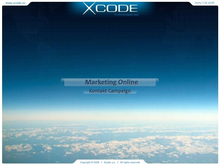 www.xcode.no<br />Fechal02.10.09<br />Try the European way<br />Marketing Online<br />Kontakt Campaign<br />Copyright © 20...