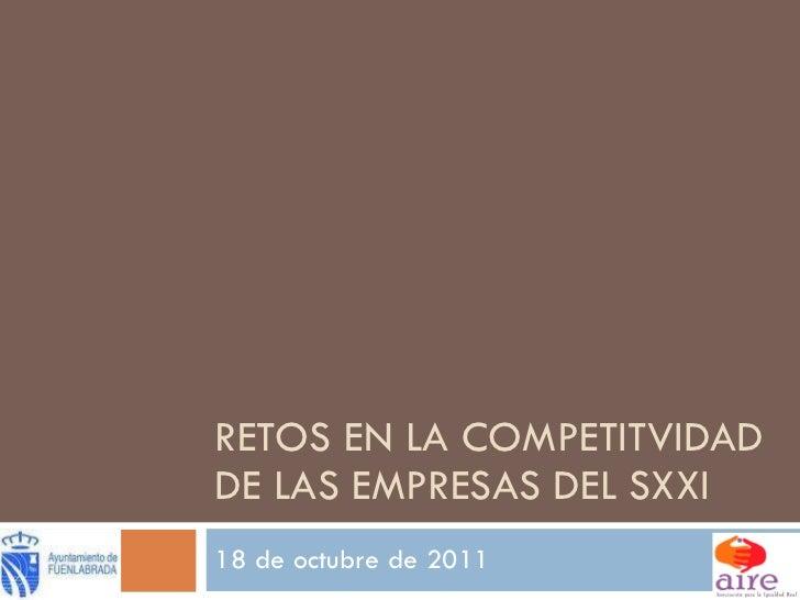 RETOS EN LA COMPETITVIDAD DE LAS EMPRESAS DEL SXXI 18 de octubre de 2011