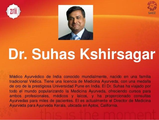 Dr. Suhas Kshirsagar  Médico Ayurvédico de India conocido mundialmente, nacido en una familia tradicional Védica. Tiene un...