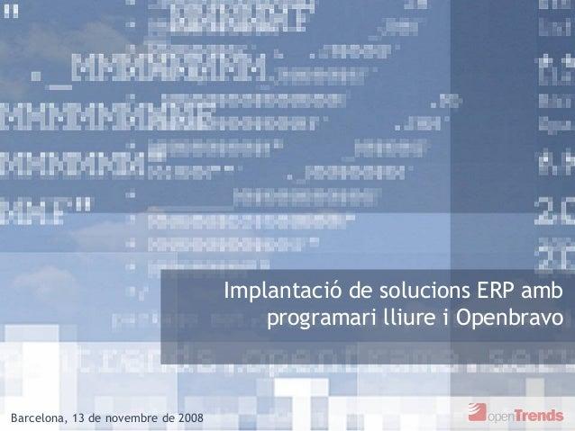 Implantació de solucions ERP amb programari lliure i Openbravo Barcelona, 13 de novembre de 2008