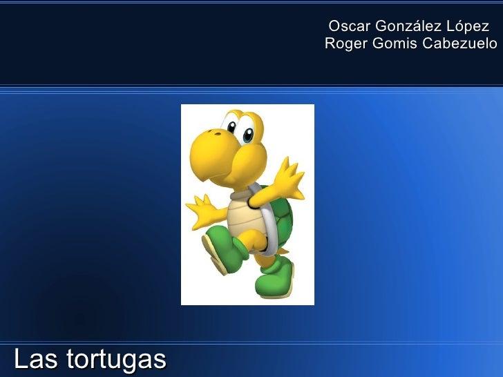 Oscar González López               Roger Gomis CabezueloLas tortugas