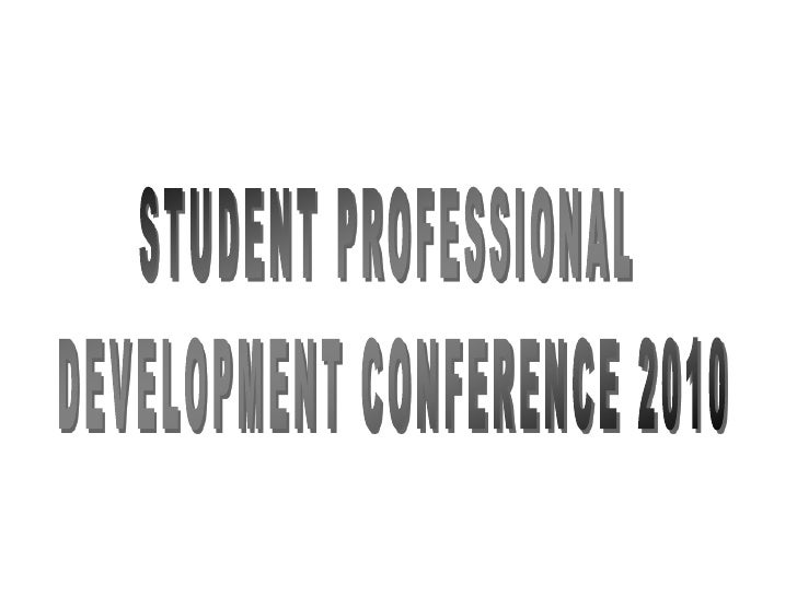 STUDENT PROFESSIONAL <br />DEVELOPMENT CONFERENCE 2010<br />