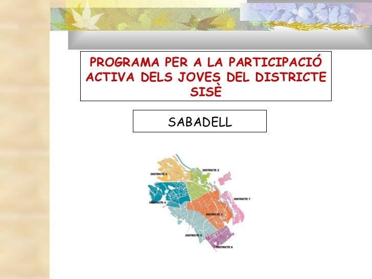 PROGRAMA PER A LA PARTICIPACIÓ ACTIVA DELS JOVES DEL DISTRICTE SISÈ SABADELL