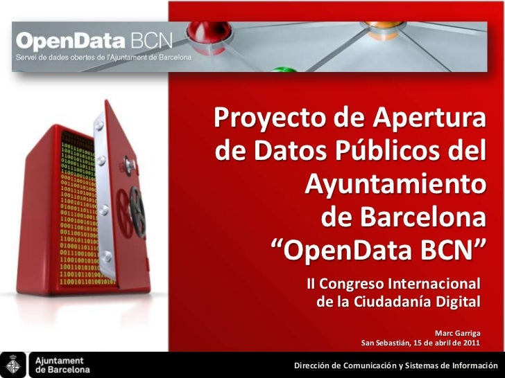 """Proyecto de Aperturade DatosPúblicos del Ayuntamientode Barcelona """"OpenData BCN""""<br />II Congreso Internacional <br />de l..."""