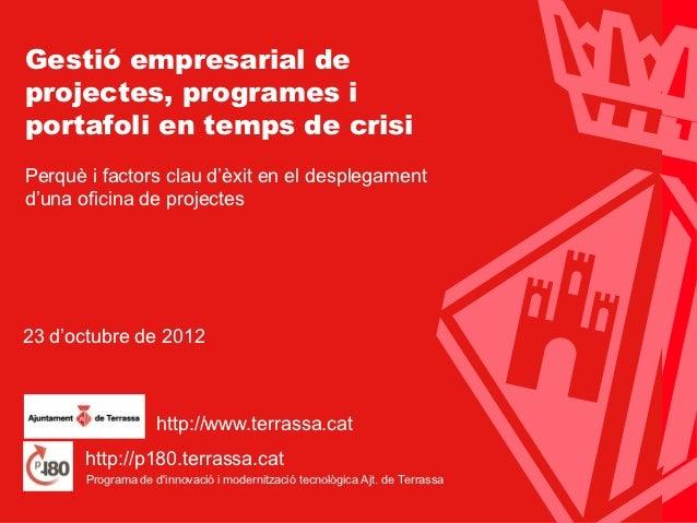 Ajuntament de TerrassaGestió empresarial deprojectes, programes iportafoli en temps de crisiPerquè i factors clau d'èxit e...