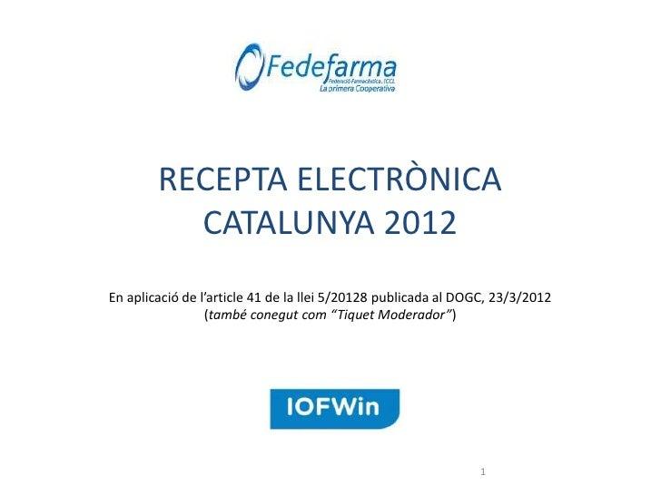 RECEPTA ELECTRÒNICA          CATALUNYA 2012En aplicació de l'article 41 de la llei 5/20128 publicada al DOGC, 23/3/2012   ...