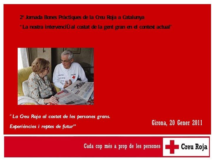 """"""" La Creu Roja al costat de les persones grans.  Experiències i reptes de futur"""" 2ª Jornada Bones Pràctiques de la Creu Ro..."""