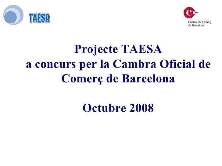 Projecte TAESA a concurs per la Cambra Oficial de Comerç de Barcelona Octubre 2008
