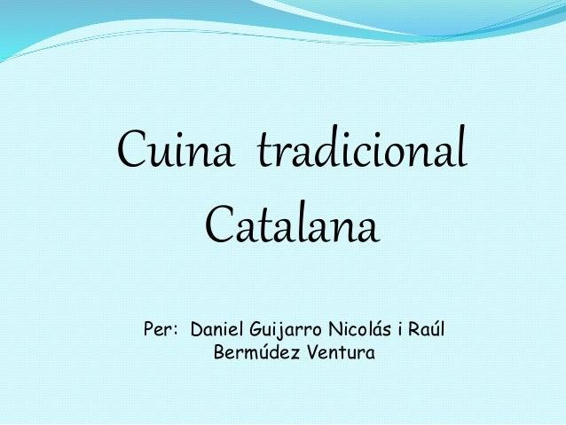 Cuina tradicional Catalana Per: Daniel Guijarro Nicolás i Raúl Bermúdez Ventura