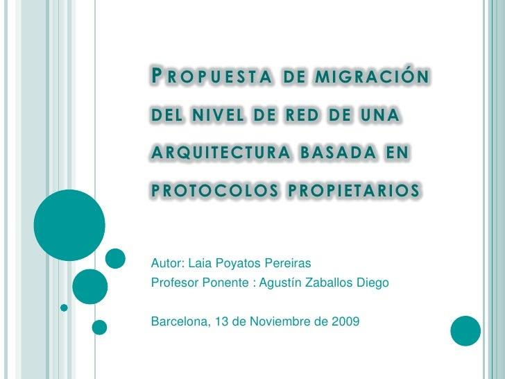 Propuesta de migración del nivel de red de una arquitectura basada en protocolos propietarios<br />Autor: Laia Poyatos Per...