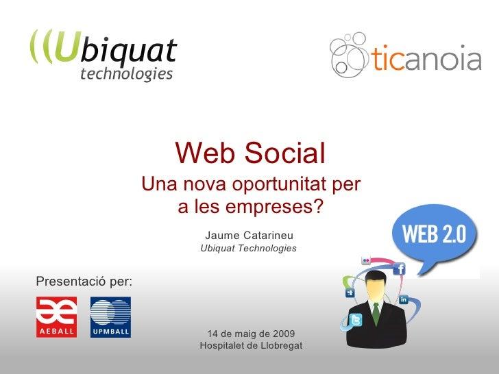 Web Social                    Una nova oportunitat per                       a les empreses?                           Jau...