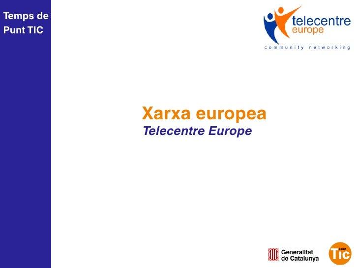 Temps dePunt TIC           Xarxa europea           Telecentre Europe