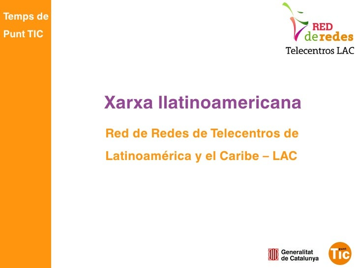 Temps dePunt TIC           Xarxa llatinoamericana           Red de Redes de Telecentros de           Latinoamérica y el Ca...
