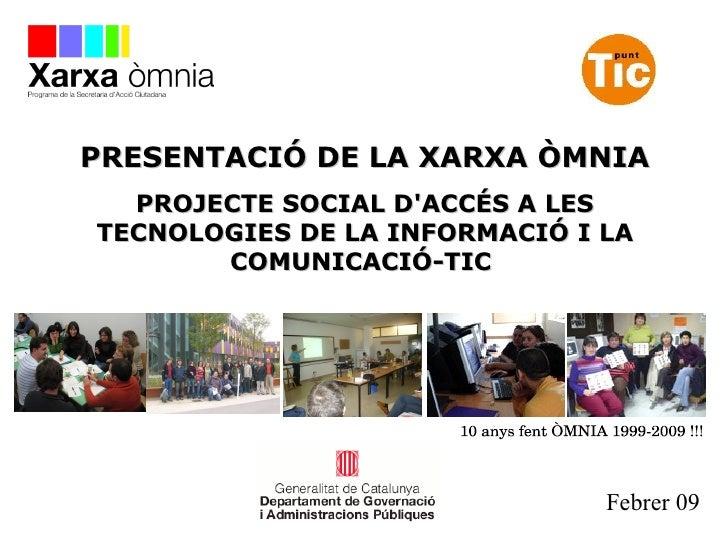 PRESENTACIÓ DE LA XARXA ÒMNIA PROJECTE SOCIAL D'ACCÉS A LES TECNOLOGIES DE LA INFORMACIÓ I LA COMUNICACIÓ-TIC  10 anys fen...