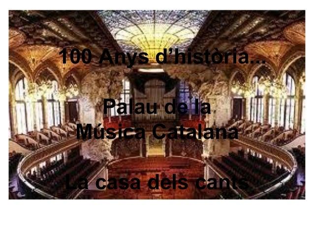 100 Anys d'història... Palau de la Música Catalana La casa dels cants