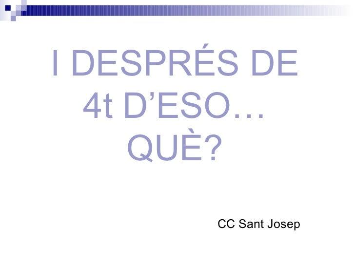 I DESPRÉS DE 4t D'ESO… QUÈ? CC Sant Josep