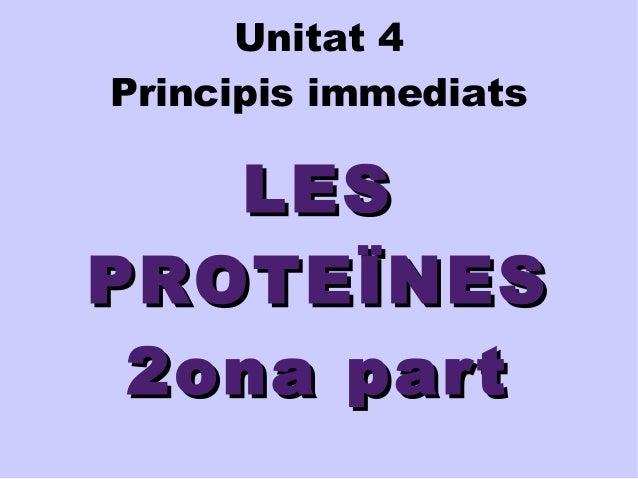 Unitat 4  Principis immediats  LLEESS  PPRROOTTEEÏÏNNEESS  22oonnaa ppaarrtt