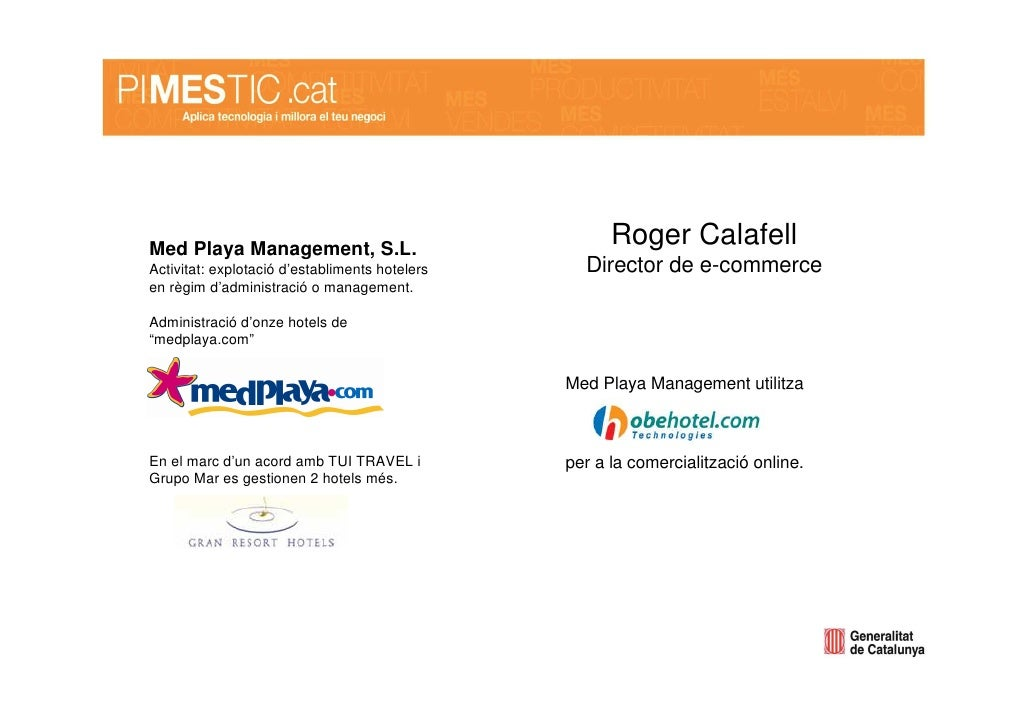 Med Playa Management, S.L.                                                       Roger Calafell Activitat: explotació d'es...