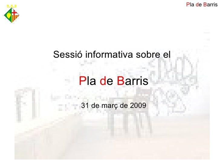 Sessió informativa sobre el   P la  d e  B arris 31 de març de 2009