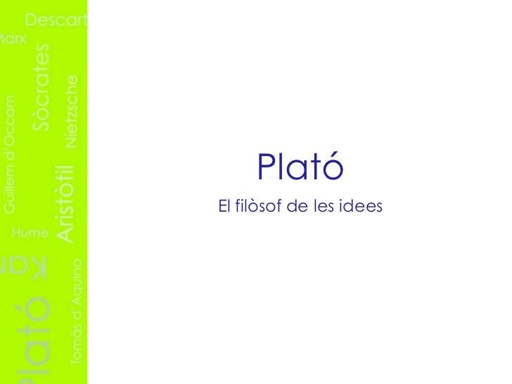 Plató <ul><li>El filòsof de les idees </li></ul>
