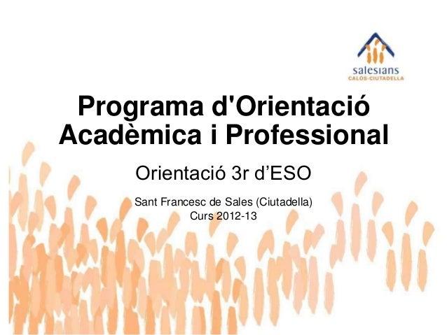 Orientació 3r d'ESOSant Francesc de Sales (Ciutadella)Curs 2012-13Programa dOrientacióAcadèmica i Professional