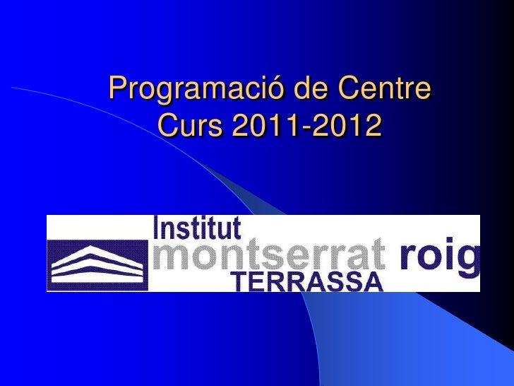 Programació de Centre   Curs 2011-2012