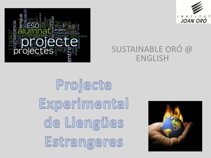 SUSTAINABLE ORÓ @ ENGLISH<br /><br />Projecte Experimental<br />de LlengüesEstrangeres<br />