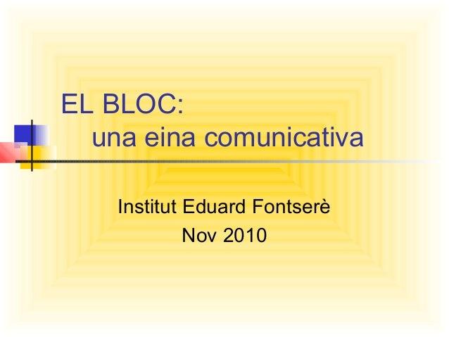 EL BLOC: una eina comunicativa Institut Eduard Fontserè Nov 2010
