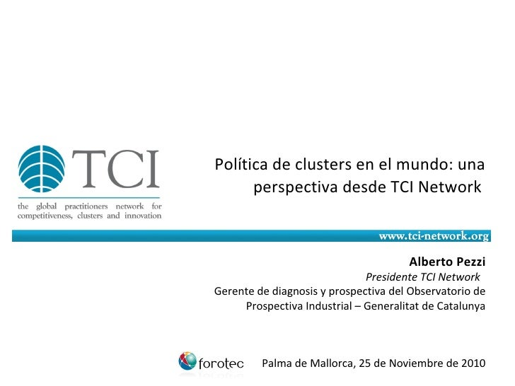 Política de clusters en el mundo: una perspectiva desde TCI Network   Alberto Pezzi Presidente TCI Network  Gerente de dia...