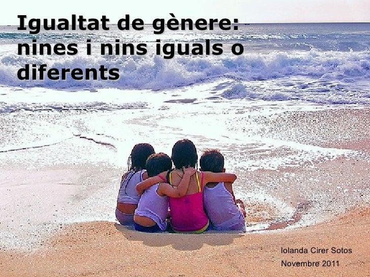 Igualtat de gènere:nines i nins iguals odiferents                        Iolanda Cirer Sotos                        Novemb...