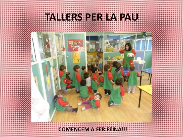 TALLERS PER LA PAU  COMENCEM A FER FEINA!!!
