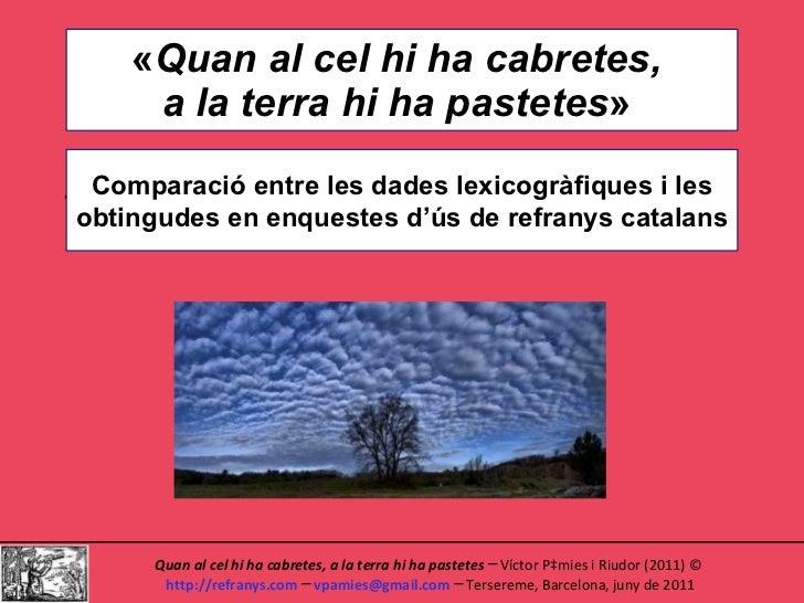 « Quan al cel hi ha cabretes,  a la terra hi ha pastetes »  . Comparació entre les dades lexicogràfiques i les obtingudes ...